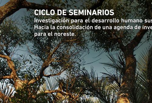 Ciclo de Seminarios Investigación para el desarrollo humano sustentable: Hacia la consolidación de una agenda de investigación para el noreste
