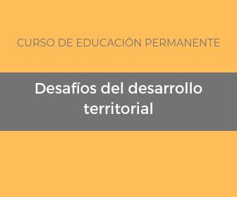 Curso de educación permanente Desafíos del Desarrollo Territorial