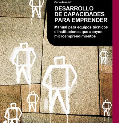 Desarrollo de capacidades para emprender. Manual para equipos técnicos e instituciones que apoyan microemprendimientos