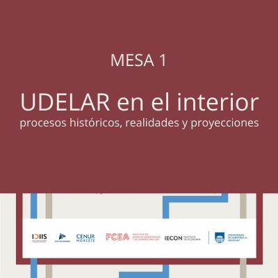 Mesa «UDELAR en el interior: procesos históricos, realidades y proyecciones»
